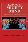 Tapping the Mighty Mind: Simple Solutions for Stress, Conflict, and Pain Cover Image