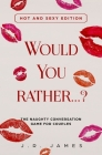 Would you rather...? The Naughty Conversation Game for Couples: Hot and Sexy Edition Cover Image