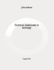 Curious creatures in zoology: Large Print Cover Image