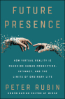 Future Presence: How Virtual Reality Is Changing Human Connection, Intimacy, and the Limits of Ordinary Life Cover Image
