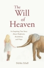 The Will of Heaven: An Inspiring True Story About Elephants, Alcoholism, and Hope Cover Image