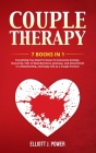 Couple Therapy: 7 Books in 1: Everything You Need To Know To Overcome Anxiety, Insecurity, Fear of Abandonment, Jealousy, and Attachme Cover Image