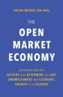 The Open Market Economy: An Inquiry into the Factors that Determine the GDP, Unemployment and Economic Growth of a Country Cover Image
