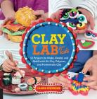 Clay Lab for Kids: 52 Projects to Make, Model, and Mold with Air-Dry, Polymer, and Homemade Clay Cover Image