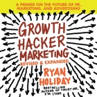 Growth Hacker Marketing Lib/E: A Primer on the Future of Pr, Marketing, and Advertising: Revised and Expanded Cover Image