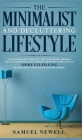 The Minimalist And Decluttering Lifestyle: Use Minimalism to Declutter Your Home, Mindset, Digital Presence, And Families Life Today For Living a More Cover Image