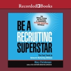 Be a Recruiting Superstar Lib/E: The Fast Track to Network Marketing Millions Cover Image