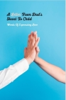A Letter From Dad's Heart To Child: Words Of Expressing Love: Inspiring Fatherhood Stories Cover Image