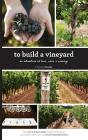 To Build A Vineyard: An adventure of love, wine and courage Cover Image