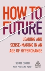 How to Future: Leading and Sense-Making in an Age of Hyperchange (Kogan Page Inspire) Cover Image