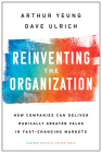Reinventing the Organization: How Companies Can Deliver Radically Greater Value in Fast-Changing Markets Cover Image