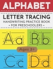 Alphabet Letter Tracing Book for Preschoolers: ABC Handwriting Ultimate Solution for Pre K, Kindergarten and Kids Ages 3-5 Cover Image