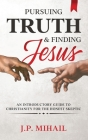 Pursuing Truth and Finding Jesus: An Introductory Guide to Christianity for the Honest Skeptic Cover Image