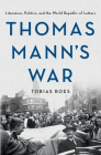 Thomas Mann's War: Literature, Politics, and the World Republic of Letters Cover Image