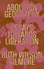 Abolition Geography: Essays Towards Liberation Cover Image
