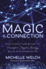 The Magic of Connection: Stop Cutting Cords & Learn to Transform Negative Energy to Live an Empowered Life Cover Image