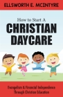 How to Start a Christian Daycare: Evangelism & Financial Independence Through Christian Education Cover Image