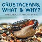 Crustaceans, What & Why?: Preschool Science Series Cover Image