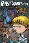 A to Z Mysteries: The Orange Outlaw Cover Image