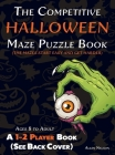 The Competitive Halloween Maze Puzzle Book: A 1-2 Player Book Where the Mazes Start Easy and Get Harder (See Back Cover) - Ages 8 to Adult Cover Image