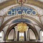 Building Chicago: The Architectural Masterworks Cover Image