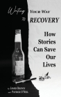 Writing Your Way to Recovery: How Stories Can Save Our Lives Cover Image