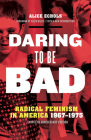 Daring to Be Bad: Radical Feminism in America 1967-1975, Thirtieth Anniversary Edition Cover Image