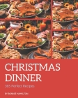 365 Perfect Christmas Dinner Recipes: Explore Christmas Dinner Cookbook NOW! Cover Image