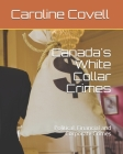 Canada's White Collar Crimes: Political, Financial and Corporate Crimes Cover Image