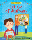 Let Go of Jealousy (Kids Can Cope Series) Cover Image