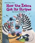 How the Zebra Got Its Stripes Cover Image