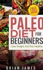 Paleo Diet: Paleo Diet for Beginners, Lose Weight and Get Healthy Cover Image