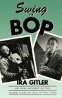 Swing to Bop: An Oral History of the Transition in Jazz in the 1940s Cover Image