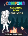 Camping Coloring Book For Kids: Cute and Funny Camp: A Great Camping Coloring Book With Cute Forest Wildlife Animals Camp Book and Funny Camp Quotes - Cover Image