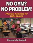 No Gym? No Problem!: Physical Activities for Tight Spaces Cover Image
