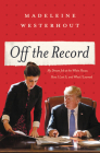 Off the Record: My Dream Job at the White House, How I Lost It, and What I Learned Cover Image