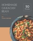 50 Homemade Oaxacan Bean Recipes: Welcome to Oaxacan Bean Cookbook Cover Image