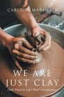 We Are Just Clay: God's Hand in Life's Hard Circumstances Cover Image