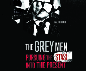 The Grey Men: Pursuing the Stasi Into the Present Cover Image