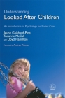 Understanding Looked After Children: An Introduction to Psychology for Foster Care Cover Image
