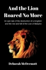And the Lion Roared No More: An epic tale of the destruction of a kingdom and the rise and fall of the Lion of Babylon Cover Image