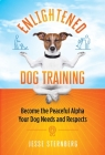 Enlightened Dog Training: Become the Peaceful Alpha Your Dog Needs and Respects Cover Image