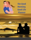 The Good Morning, Good Life Planner: The Official Workbook Planner of Amy Landino's Good Morning, Good Life Cover Image