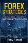 Forex Strategies: A beginner's bible to make scalping on trading and the foundamentals for a good money management system made simple Cover Image