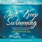Just Keep Swimming - Underwater Volcanoes, Trenches and Ridges - Geography for Kids - Patterns in the Physical Environment Cover Image
