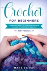 Crochet for Beginners: The Ultimate Step by Step guide on how to learn Crochet in an easy way (With Pictures - 2nd Edition) Cover Image