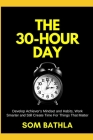 The 30 Hour Day: Develop Achiever's Mindset and Habits, Work Smarter and Still Create Time For Things That Matter Cover Image