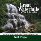 Great Waterfalls of North Carolina: A Guide for Hikers, Photographers, and Waterfall Enthusiasts Cover Image