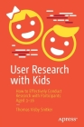 User Research with Kids: How to Effectively Conduct Research with Participants Aged 3-16 Cover Image