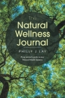 The Natural Wellness Journal: A Lay Person's Guide to Your Natural Health Systems Cover Image
